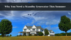 why you need a standby generator this summer